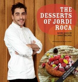 The Desserts of Jordi Roca Over 80 Desserts Conceived in El Celler de Can Roca【電子書籍】[ Jordi Roca ]