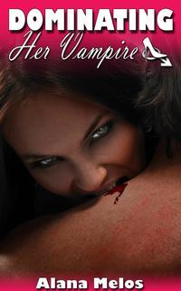 Dominating Her Vampire【電子書籍】[ Alana Melos ]