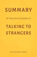 Summary of Malcolm Gladwell's Talking to Strangers