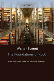 "The Foundations of RockFrom ""Blue Suede Shoes"" to ""Suite: Judy Blue Eyes""【電子書籍】[ Walter Everett ]"