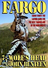 Fargo 7: Wolf's Head【電子書籍】[ John Benteen ]