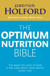 The Optimum Nutrition BibleThe Book You Have To Read If Your Care About Your Health【電子書籍】[ Patrick Holford BSc, DipION, FBANT, NTCRP ]