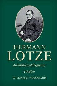 Hermann LotzeAn Intellectual Biography【電子書籍】[ William R. Woodward ]