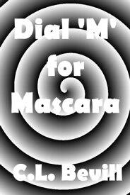 Dial 'M' for Mascara【電子書籍】[ C.L. Bevill ]