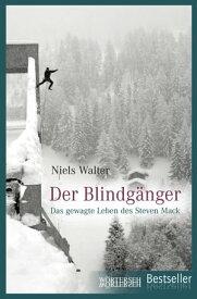 Der Blindg?ngerDas gewagte Leben des Steven Mack【電子書籍】[ Niels Walter ]