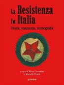 La Resistenza italiana. Storia, memoria, storiografia