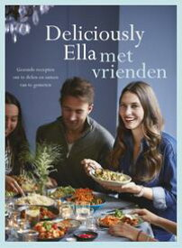 Deliciously Ella met vrienden gezonde recepten om te delen samen met je vrienden【電子書籍】[ Ella Mills ]