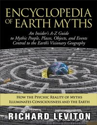 EncyclopediaofEarthMyths:AnInsider'sA-ZGuidetoMythicPeople,Places,Objects,andEventsCentraltotheEarth'sVisionaryGeography