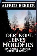 Der Kopf eines Mörders: Ein Harry Kubinke Kriminalroman