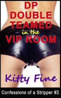 DP Double Teamed in the VIP Room - A Stripper Erotica Sex Story (Confessions of a Stripper 2)A Stripper Erotica Sex Story【電子書籍】[ Kitty Fine ]
