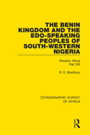 The Benin Kingdom and the Edo-Speaking Peoples of South-Western NigeriaWestern Africa Part XIII【電子書籍】[ R. E. Bradbury ]