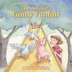 The Animals' Funny FunfairMattie's Magical Animal Dreamworld #4【電子書籍】[ Lynn Bedford Hall ]