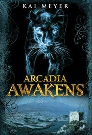 Arcadia Awakens【電子書籍】[ Kai Meyer ]