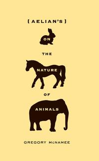 Aelian's On the Nature of Animals【電子書籍】[ Gregory McNamee ]
