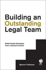 Building an Outstanding Legal TeamBattle-Tested Strategies from a General Counsel【電子書籍】[ Mr Bjarne P Tellmann ]