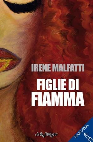 Figlie di Fiamma【電子書籍】[ Irene Malfatti ]