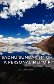 Sadhu Sundar Singh - A Personal Memoir【電子書籍】[ C. F. Andrews ]