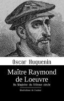 Maître Raymond de Loeuvre - Un Magister du XVIème siècle