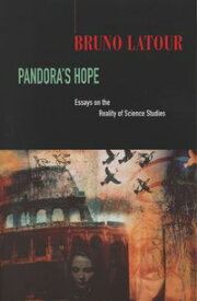 Pandora's Hope Essays on the Reality of Science Studies【電子書籍】[ Bruno Latour ]