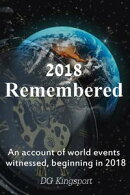 2018 Remembered: An Account Of World Events Witnessed, Beginning In 2018