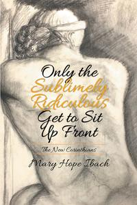 Only the Sublimely Ridiculous Get to Sit Up FrontThe New Corinthians【電子書籍】[ Mary Hope Ibach ]