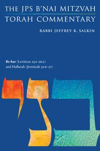 Be-har (Leviticus 25:1-26:2) and Haftarah (Jeremiah 32:6-27)The JPS B'nai Mitzvah Torah Commentary【電子書籍】[ Rabbi Jeffrey K. Salkin ]