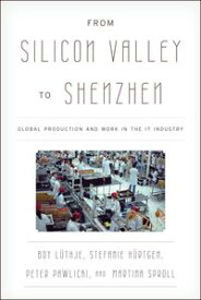 From Silicon Valley to ShenzhenGlobal Production and Work in the IT Industry【電子書籍】[ Boy L?thje ]