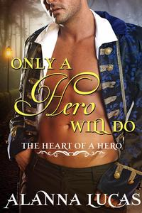Only a Hero Will DoThe Heart of a Hero Series【電子書籍】[ Alanna Lucas ]