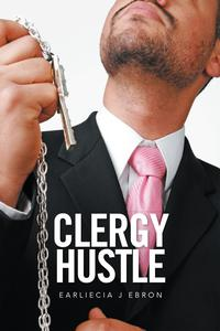 Clergy Hustle【電子書籍】[ Earliecia J Ebron ]