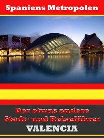 Valencia - Der etwas andere Stadt- und Reisef?hrer - Mit Reise - W?rterbuch Deutsch-Spanisch【電子書籍】[ A.D. Astinus ]