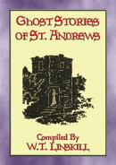 GHOST STORIES OF ST ANDREWS - 17 Scottish Ghostly Tales
