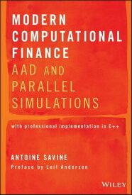 Modern Computational FinanceAAD and Parallel Simulations【電子書籍】[ Antoine Savine ]