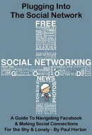 Plugging Into The Social Network: A Guide To Navigating Facebook & Making Social Connections For the Shy & L…