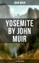 YOSEMITE by John Muir (Illustrated Edition)
