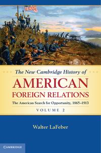 The New Cambridge History of American Foreign Relations: Volume 2, The American Search for Opportunity, 1865?1913【電子書籍】[ Walter LaFeber ]