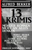 13 Krimis - Mörder können nicht an alles denken: Thriller Sammelband 9009