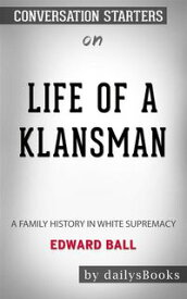 Life of a Klansman: A Family History in White Supremacy by Edward Ball: Conversation Starters【電子書籍】[ dailyBooks ]
