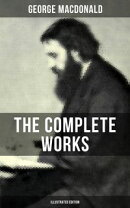 The Complete Works of George MacDonald (Illustrated Edition)