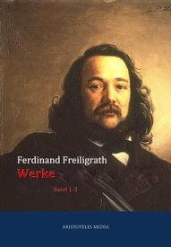 Werke in neun B?ndenBand 1-3【電子書籍】[ Hermann Ferdinand Freiligrath ]
