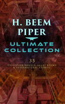 H. BEEM PIPER Ultimate Collection: 35 Dystopian Novels, Sci-Fi Books & Supernatural Stories