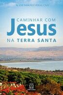 Caminhar com Jesus na Terra Santa
