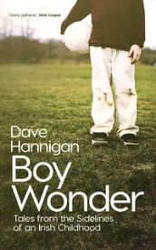 Boy WonderTales from the Sidelines of an Irish Childhood【電子書籍】[ Dave Hannigan ]