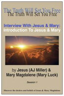 Interview with Jesus & Mary: Introduction to Jesus & Mary Session 1