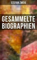 Sämtliche Biographien: Erasmus, Maria Stuart, Marie Antoinette, Joseph Fouché, Romain Rolland, Casanova, M…