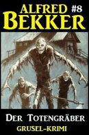 Alfred Bekker Grusel-Krimi #8: Der Totengräber