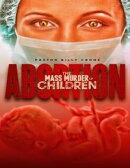 Abortion the Mass Murder of Children