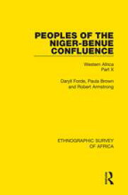 Peoples of the Niger-Benue Confluence (The Nupe. The Igbira. The Igala. The Idioma-speaking Peoples)Western Africa Part X【電子書籍】[ Daryll Forde ]