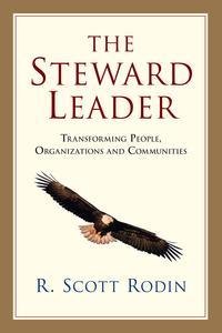 The Steward LeaderTransforming People, Organizations and Communities【電子書籍】[ R. Scott Rodin ]