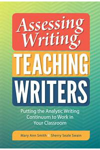 AssessingWriting,TeachingWritersPuttingtheAnalyticWritingContinuumtoWorkinYourClassroom
