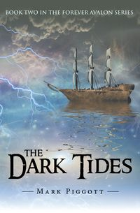 The Dark TidesBook Two in the Forever Avalon Series【電子書籍】[ Mark Piggott ]